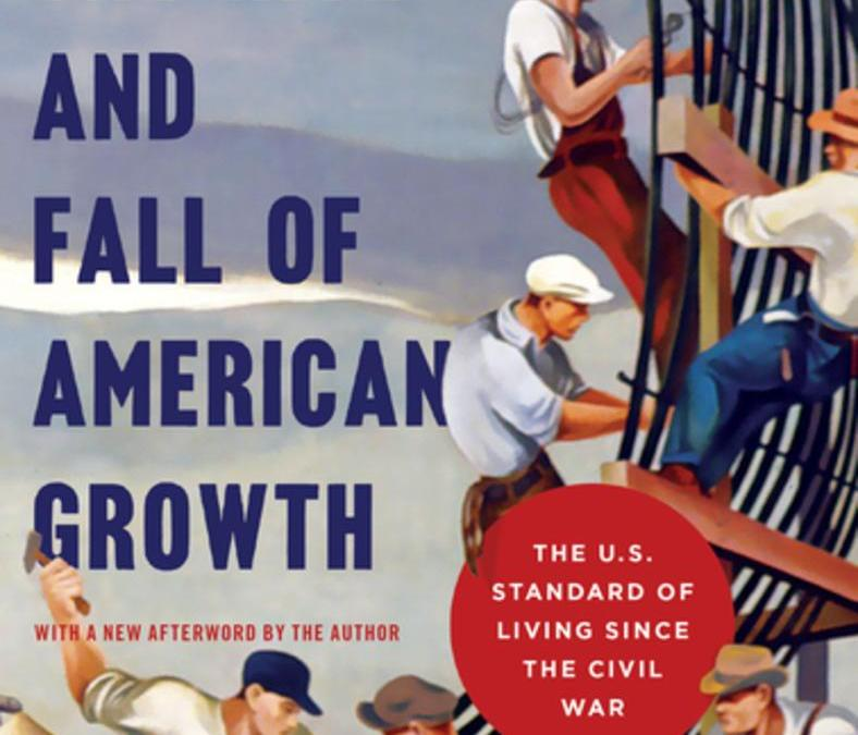 Book Review: The Rise and Fall of American Growth: The U.S. Standard of Living Since the Civil War by Robert J. Gordon