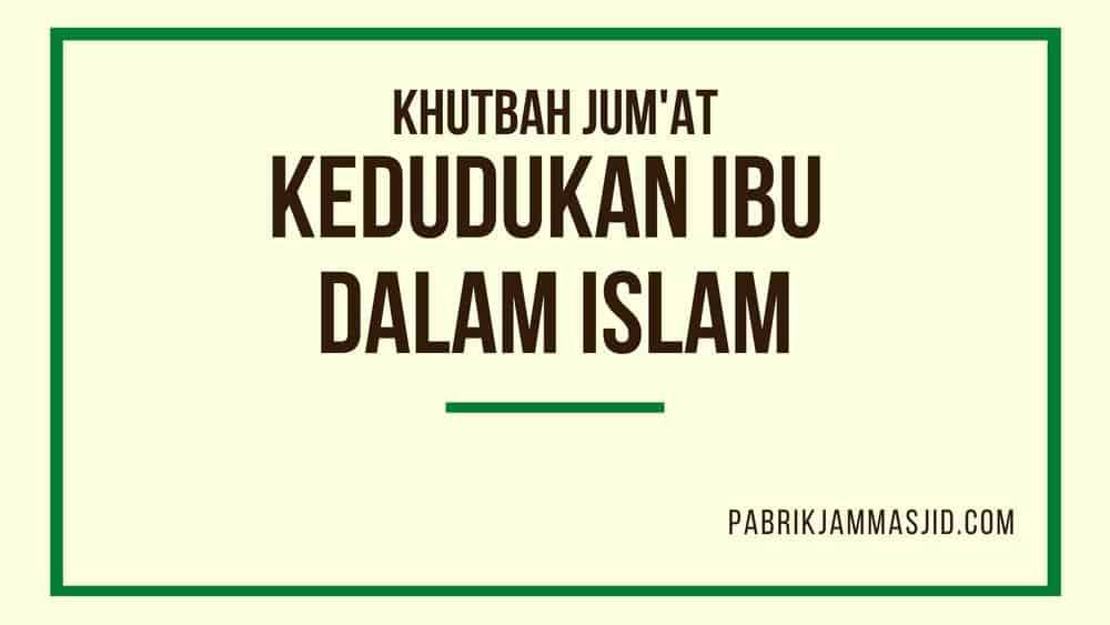 Khutbah Jumat Tentang Keududukan Ibu Dalam Islam