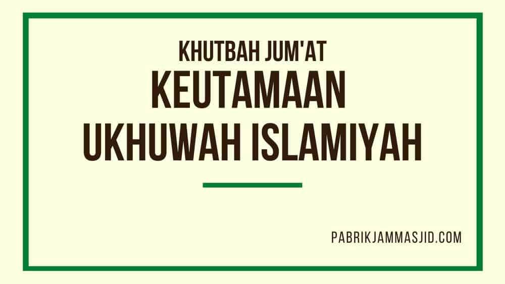 Khutbah Jumat Tentang Keutamaan Ukhuwah Islamiyah
