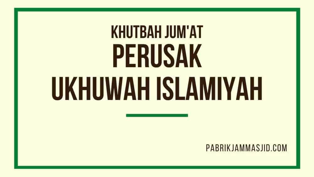 Khutbah Jumat Perusak Ukhuwah Islamiyah