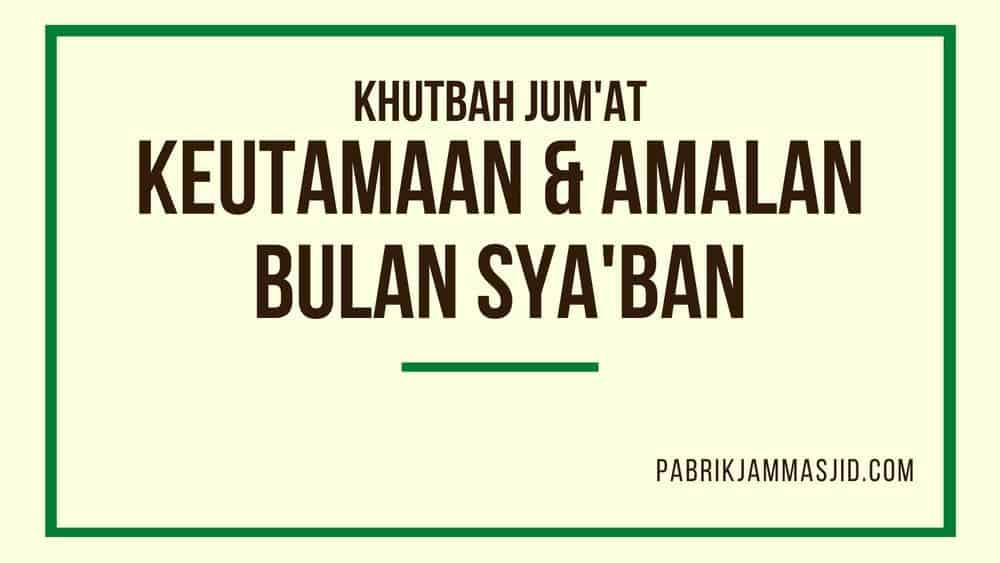 Khutbah Jumat Tentang Bulan Sya'ban Amalan Sunnah Bulan Syaban