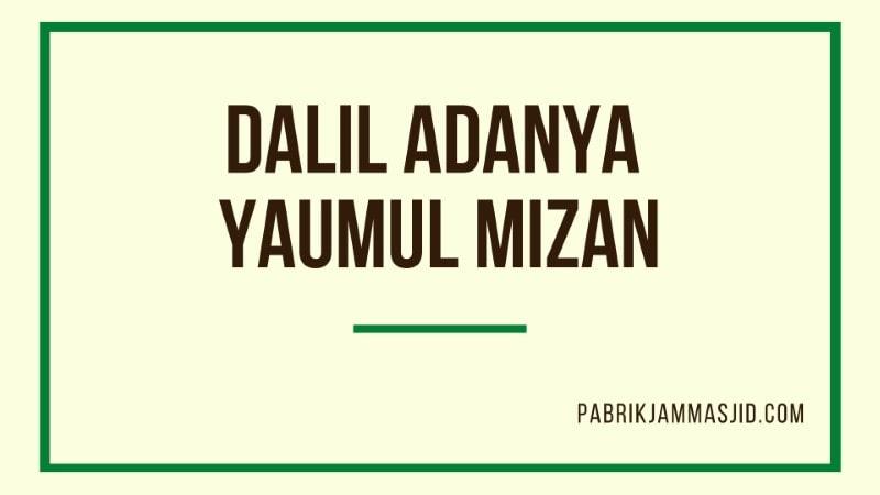 Dalil Yaumul Mizan Dalam Al Quran Hadits Ijma