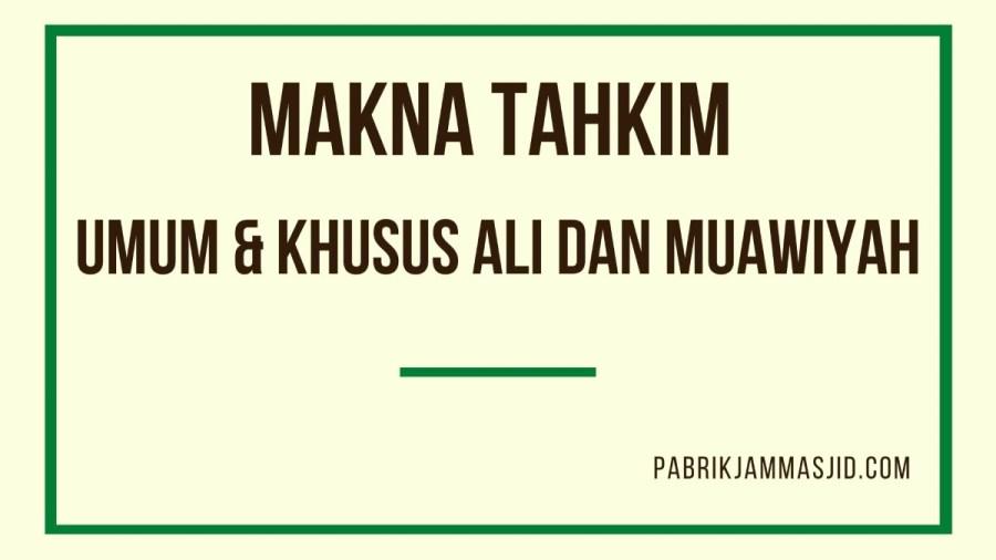 Makna Tahkim Umum dan Khusus Ali Muawiyah