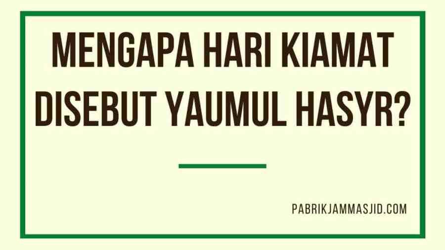Mengapa Hari Kiamat disebut Yaumul Hasyr