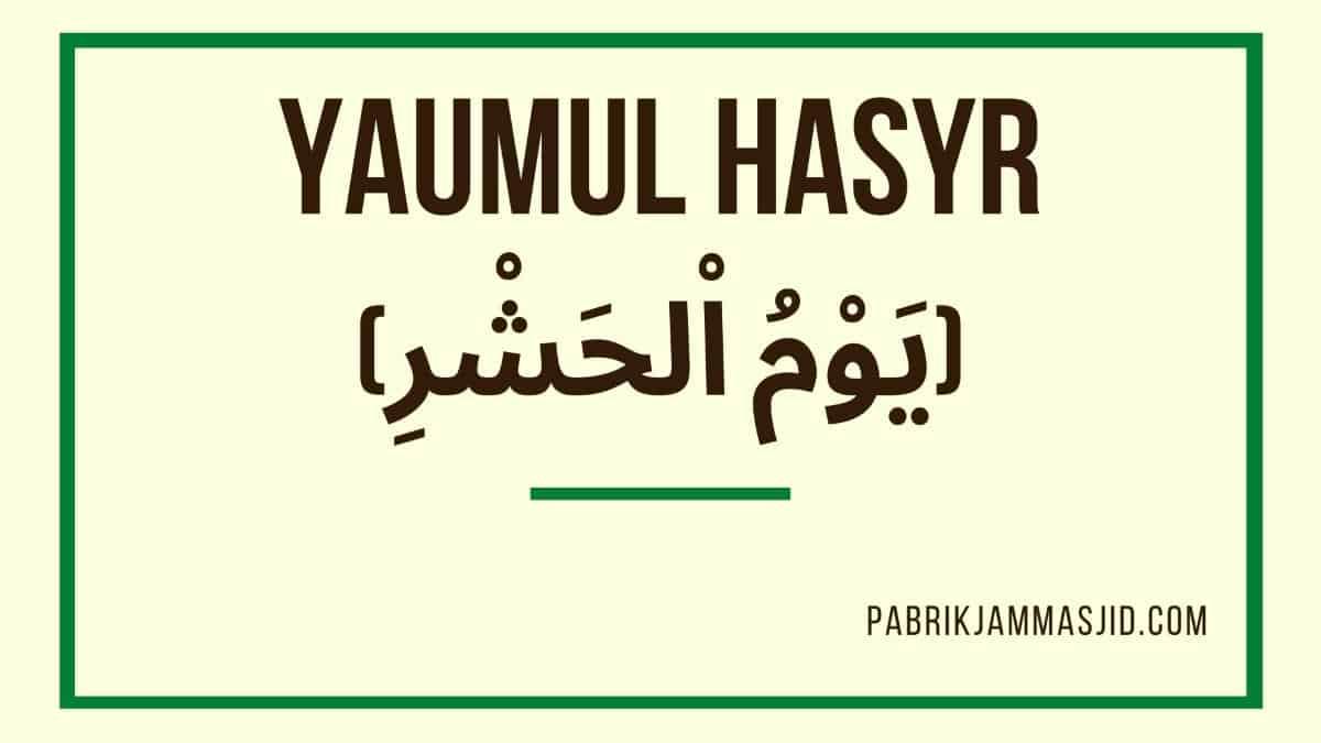 Pengertian Yaumul Hasyr adalah secara bahasa dan istilah
