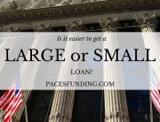 is it easier to get a small or large loan - paces funding hard money atlanta