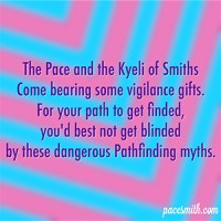 The Pace and the Kyeli of Smiths Come bearing some vigilance gifts. For your path to get finded You'd best not get blinded By these dangerous Pathfinding myths.