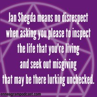 Jan Shegda means no disrespect When asking you please to inspect The life that you're living And seek out misgiving That may be there lurking unchecked.