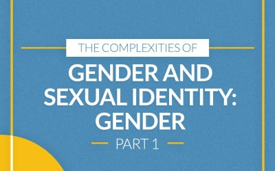 The Complexities of Gender and Sexual Identity: Part 1 Gender