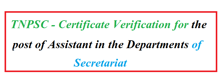 TNPSC - Certificate Verification for the post of Assistant