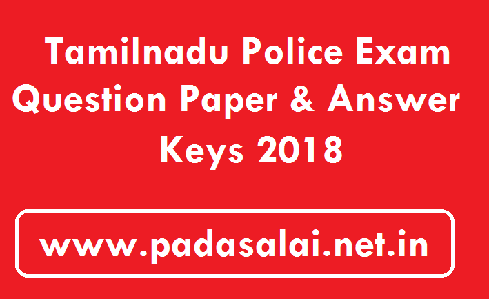 Tamilnadu Police Exam Question Paper - Answer Keys 2018 - padasalai-net-in