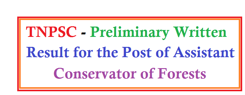 TNPSC - Preliminary Written Result for the Post of Assistant Conservator of Forests