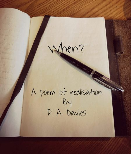 By P.A.Davies. When. A poem of realisation