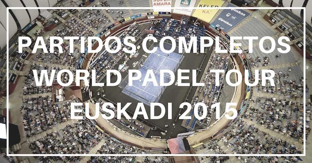Partidos completos World Padel Tour Euskadi 2015