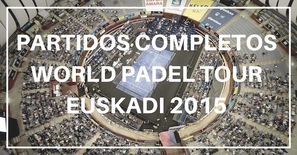 Partidos completos World Padel Tour Euskadi 2015