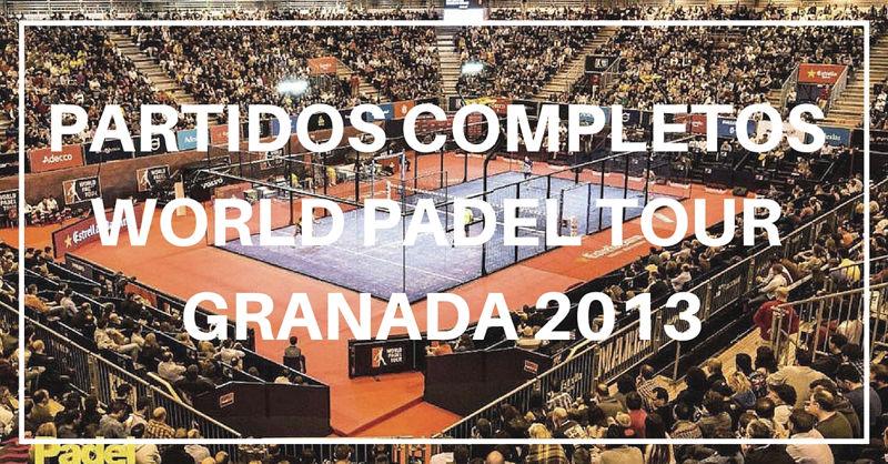 Partidos completos World Padel Tour Granada 2013