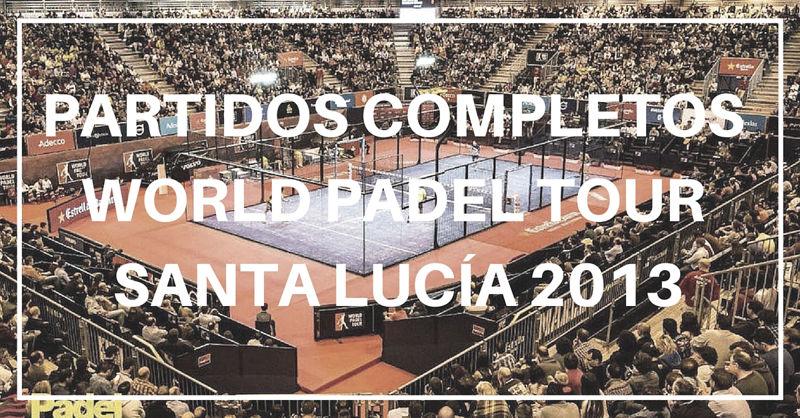 Partidos completos World Padel Tour Santa Lucía 2013