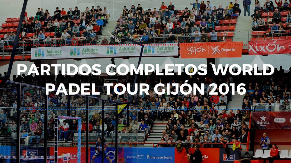 Partidos completos World Padel Tour Gijón 2016