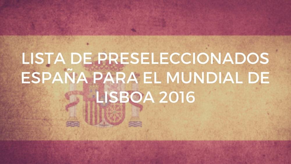 Lista de preseleccionados España para el Mundial de Lisboa 2016