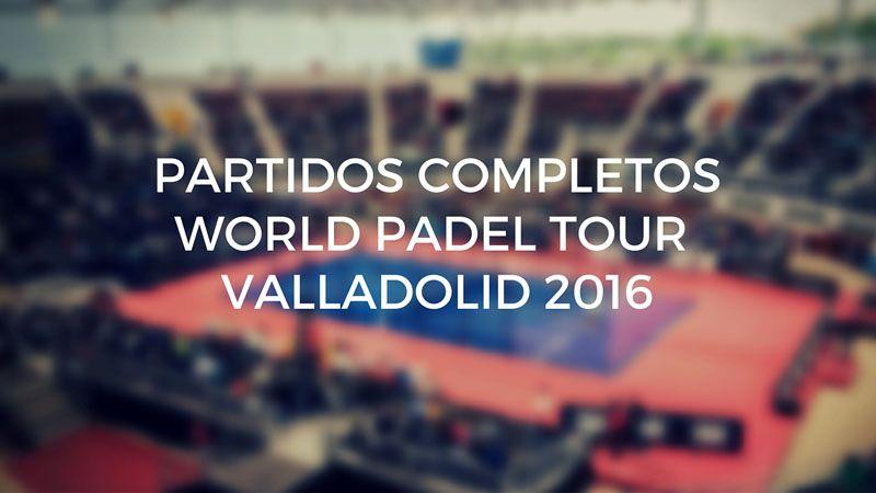 Partidos completos World Padel Tour Valladolid 2016