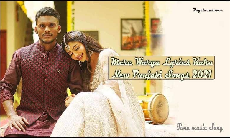 Mere Warga Lyrics Kaka New Punjabi Songs