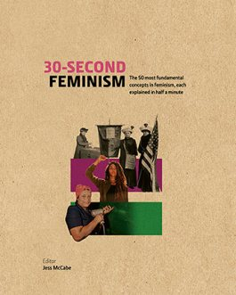 : The 50 Most Fundamental Concept in Feminism,Each Explained in Half a Minute – Jess Mccabe