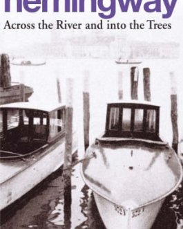 Across the River and into the Trees – Ernest Hemingway