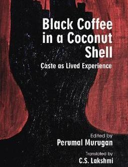 : Caste as Lived Experience – Edited by Perumal Murugan/Translated by C.S. Lakshmi