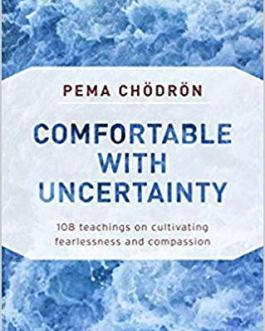 Comfortable with Uncertainty – Pema Chodron