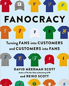 Fanocracy: Turning Fans Into Customers and Customers Into Fans – David Meerman Scott