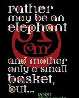 Father Maybe An Elephant and Mother Only a Small Basket, But… – Gogu Shyamala