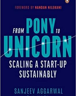 From Pony to Unicorn- Scaling a start-up sustainably – Sanjeev Agarwal & T N Hari
