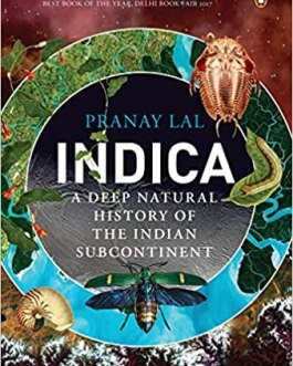 Indica: A Deep Natural History of the Indian Subcontinent – Pranay Lal