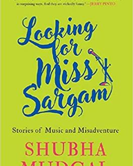 Looking for Miss Sargam: Stories of Music and Misadventure – Shubha Mudgal