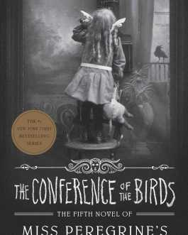 The Conference Of The Birds: Miss Peregrine's Peculiar Children – Ransom Riggs
