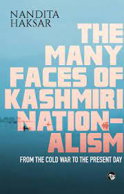 The Many Faces of Kashmiri Nationalism: From the Cold War to the Present Day – Nandita Haksar