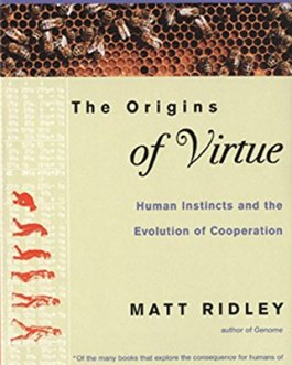 The Origins Of Virtue: Human Instincts and the Evolution of Cooperation – Matt Ridley