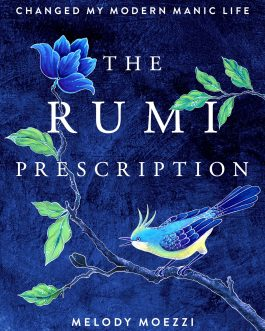 The Rumi Prescription: How An Ancient Mystic Poet Changed my Modern Manic Life – Melody Moezzi
