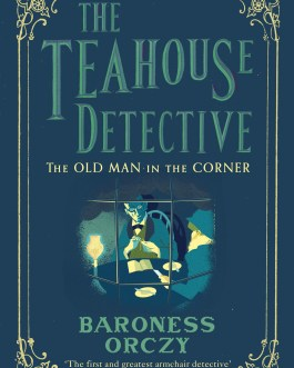 The Teahouse Detective-The Old Man in The Corner – Baroness Orczy