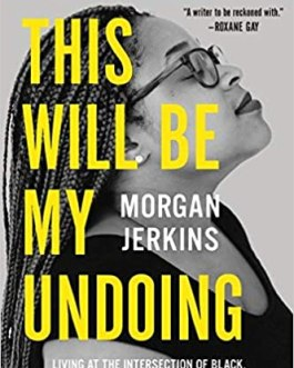This Will Be My Undoing: Living at the Intersection of Black, Female, and Feminist in (White) America – Morgan Jerkins