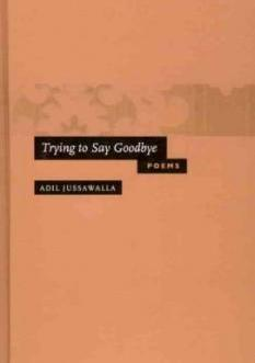 Trying to Say Goodbye: Poems – Adil Jussawalla