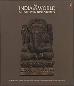 India and the World: A History in Nine Stories – The British Museum London, CSMVS, National Museum Delhi