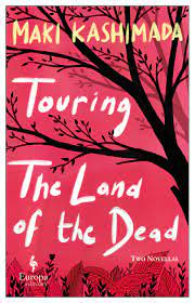Touring The Land Of The Dead – Maki Kashimada