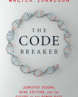 The Code Breaker : Jennifer Doudna, Gene Editing, and the Future of the Human Race – Walter Issacson