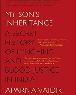 My Son's Inheritance : A Secret History of Lynching and Blood Justice in India – Aparna Vaidik