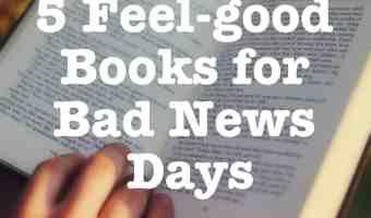 5 Feel-Good Books for Bad News Days