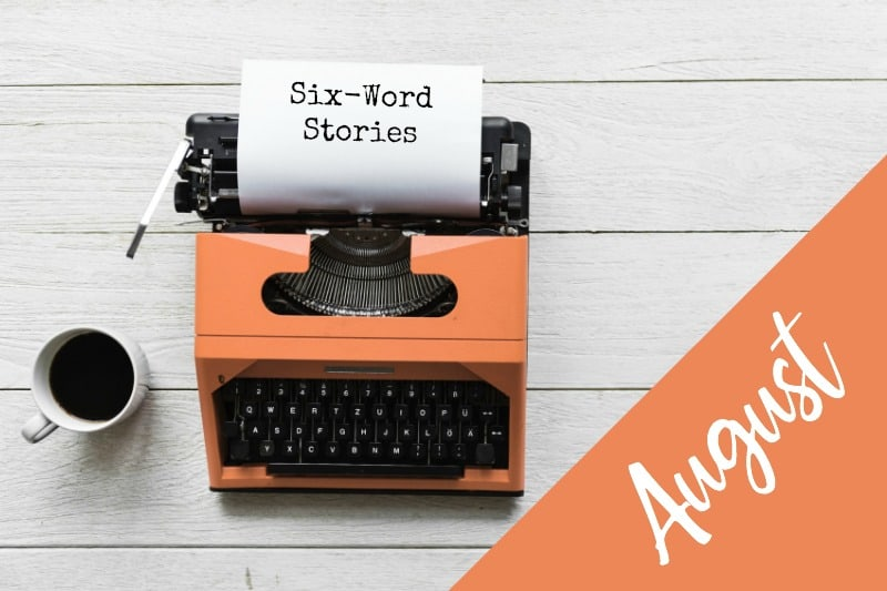 Year to a Better You-August 6-Word Story Challenge | Orange Typewriter |pageflutter.com #writingprompts #6wordstory
