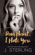 Dear Heart, I hate You by J. Sterling
