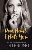 Dear Heart, I hate You by J. Sterling