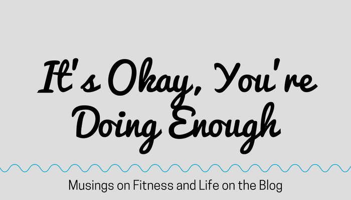 It's Okay, You're Doing Enough - Blog from Fitness Mindset Mentor Pahla B, creator of free online workout videos and home exercise programs